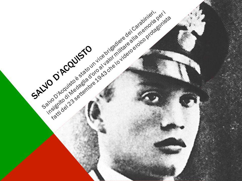 SALVO D'ACQUISTO Salvo D'Acquisto è stato un vice brigadiere dei Carabinieri, insignito di Medaglia d'oro al valor militare alla memoria per i fatti d