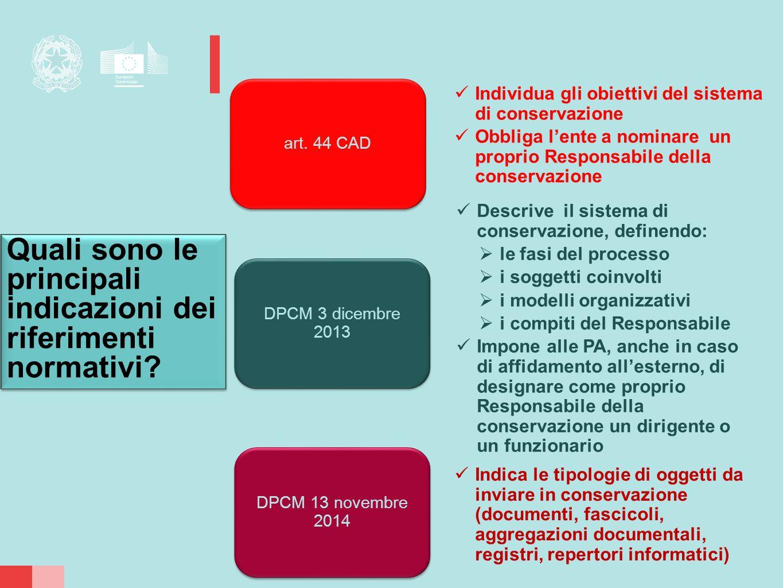 art. 44 CAD Individua gli obiettivi del sistema di conservazione Obbliga l'ente a nominare un proprio Responsabile della conservazione DPCM 3 dicembre
