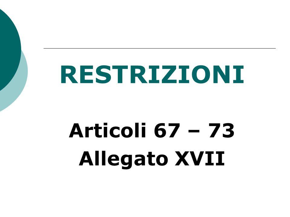 RESTRIZIONI Articoli 67 – 73 Allegato XVII