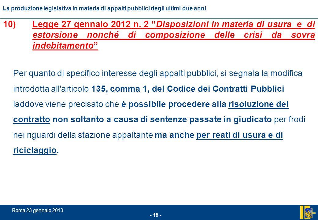 L'incidenza comunitario nel settore degli appalti pubblici - 15 - Roma 23 gennaio 2013 La produzione legislativa in materia di appalti pubblici degli