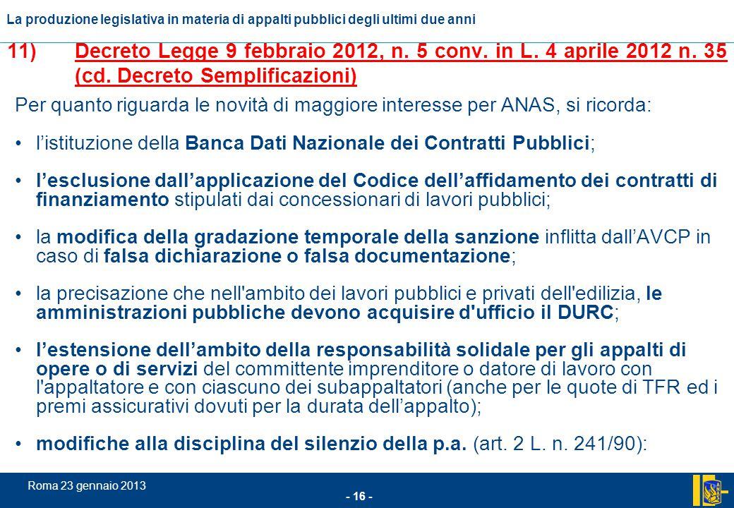 L'incidenza comunitario nel settore degli appalti pubblici - 16 - Roma 23 gennaio 2013 La produzione legislativa in materia di appalti pubblici degli
