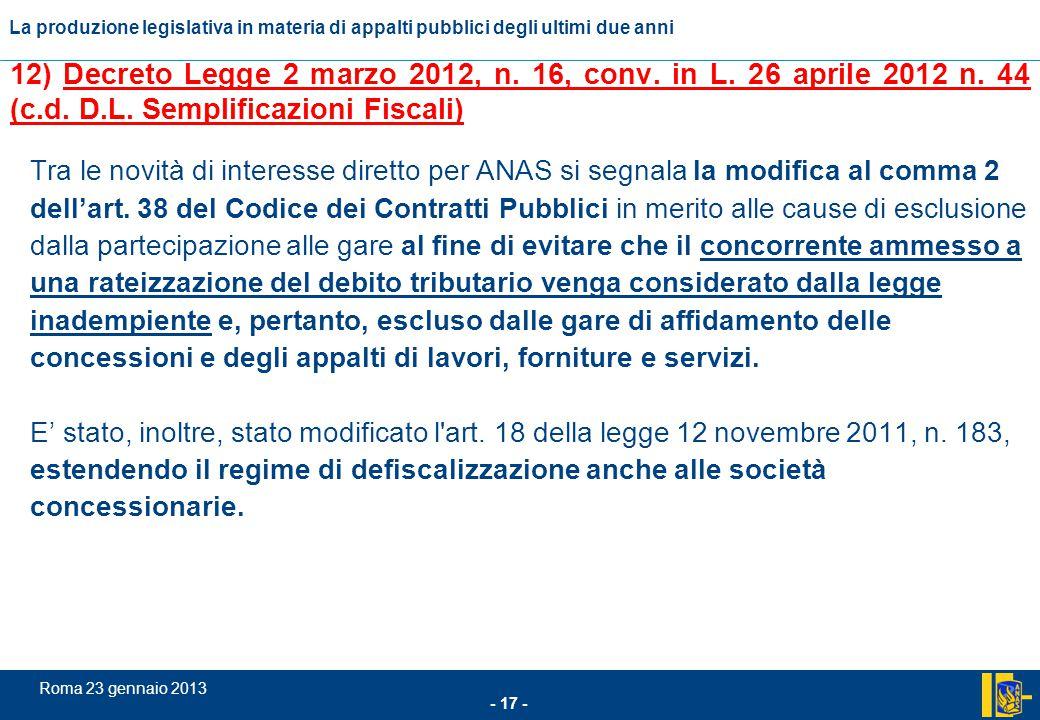 L'incidenza comunitario nel settore degli appalti pubblici - 17 - Roma 23 gennaio 2013 La produzione legislativa in materia di appalti pubblici degli