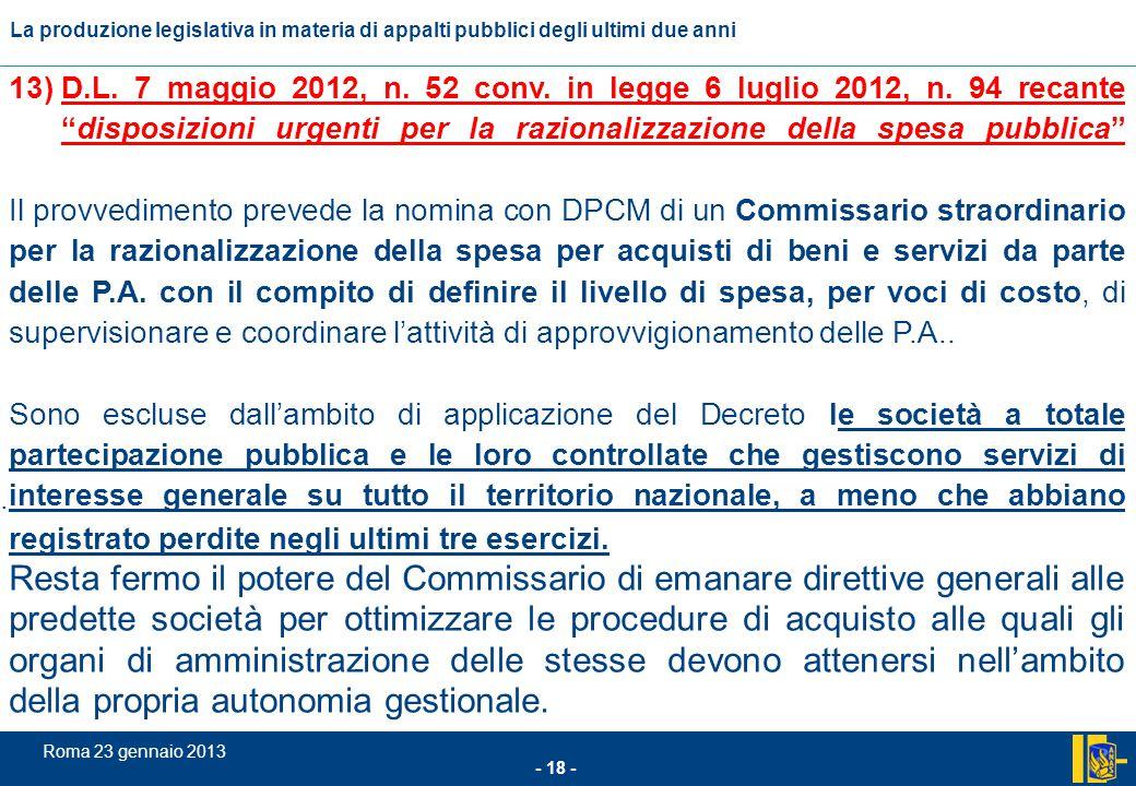 L'incidenza comunitario nel settore degli appalti pubblici - 18 - Roma 23 gennaio 2013 La produzione legislativa in materia di appalti pubblici degli