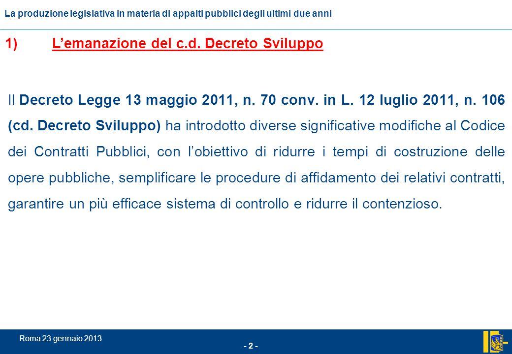 L'incidenza comunitario nel settore degli appalti pubblici - 23 - Roma 23 gennaio 2013 La produzione legislativa in materia di appalti pubblici degli ultimi due anni 16) Decreto Legge 6 luglio 2012 n.
