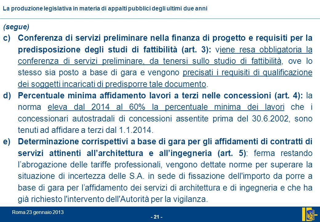 L'incidenza comunitario nel settore degli appalti pubblici - 21 - Roma 23 gennaio 2013 La produzione legislativa in materia di appalti pubblici degli