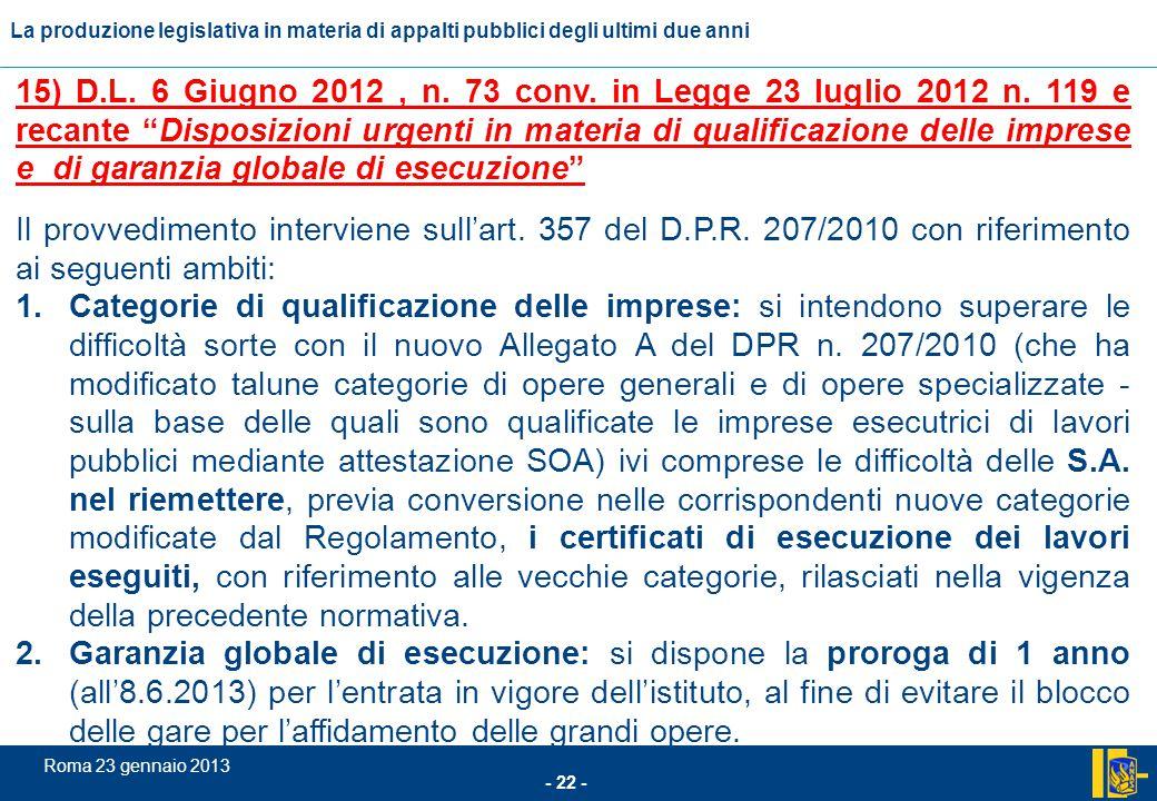L'incidenza comunitario nel settore degli appalti pubblici - 22 - Roma 23 gennaio 2013 La produzione legislativa in materia di appalti pubblici degli