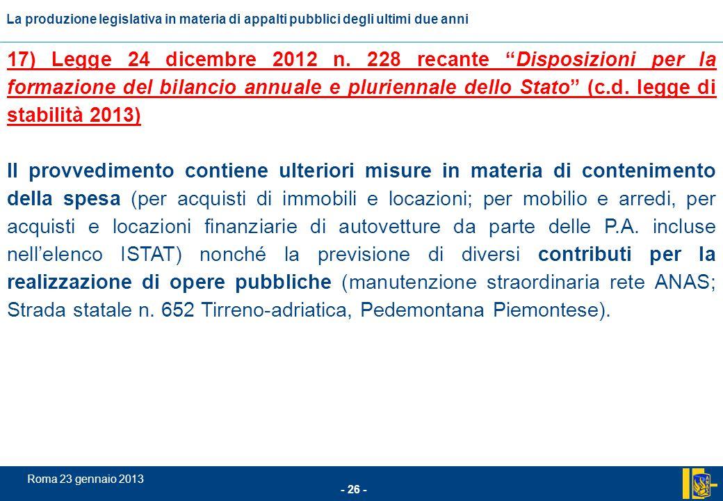 L'incidenza comunitario nel settore degli appalti pubblici - 26 - Roma 23 gennaio 2013 La produzione legislativa in materia di appalti pubblici degli