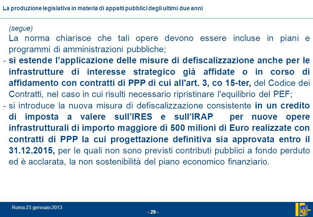 L'incidenza comunitario nel settore degli appalti pubblici - 29 - Roma 23 gennaio 2013 La produzione legislativa in materia di appalti pubblici degli