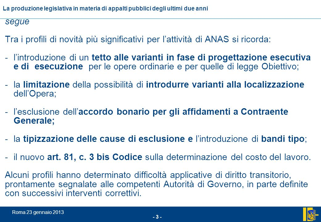 L'incidenza comunitario nel settore degli appalti pubblici - 4 - Roma 23 gennaio 2013 La produzione legislativa in materia di appalti pubblici degli ultimi due anni 2) L'entrata in vigore del Regolamento attuativo del Codice Il provvedimento è entrato in vigore lo scorso 8 giugno, fatta eccezione per alcune previsioni che hanno una diversa efficacia: 1) sanzioni alle imprese e alle SOA: 25.12.2010; 2) sistema di qualificazione 5.12.2011; 3) validazione dei progetti: le S.A.