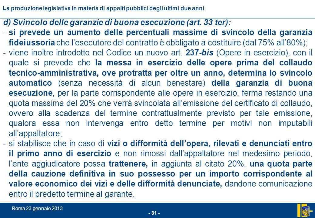 L'incidenza comunitario nel settore degli appalti pubblici - 31 - Roma 23 gennaio 2013 La produzione legislativa in materia di appalti pubblici degli
