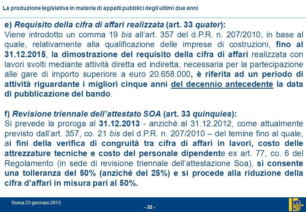 L'incidenza comunitario nel settore degli appalti pubblici - 32 - Roma 23 gennaio 2013 La produzione legislativa in materia di appalti pubblici degli