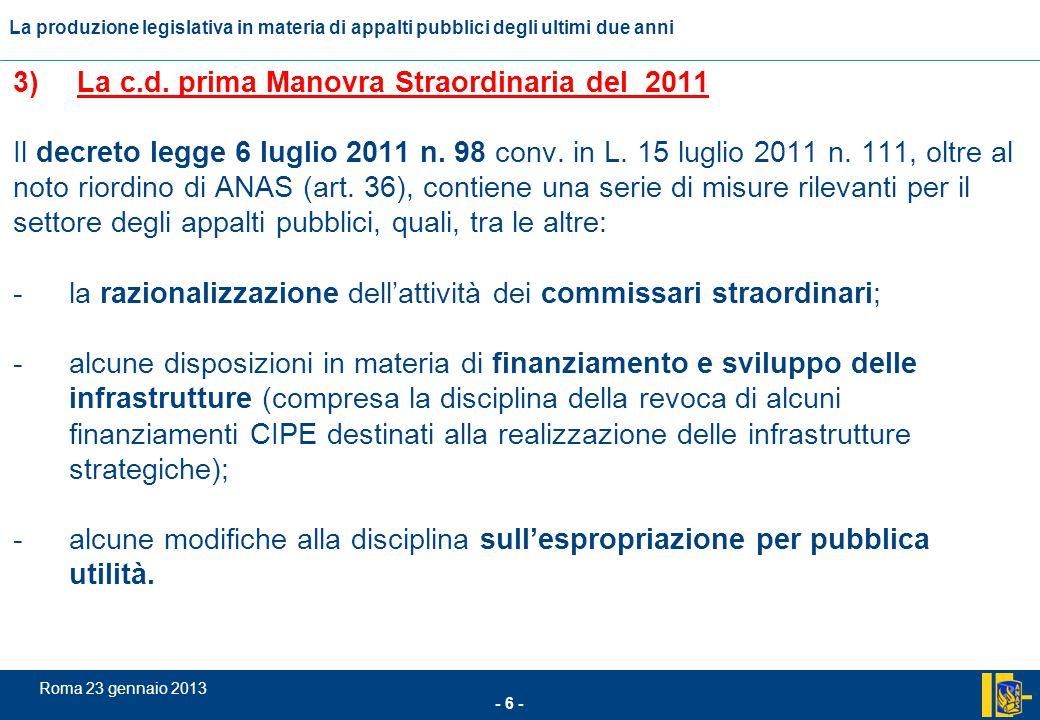 L'incidenza comunitario nel settore degli appalti pubblici - 7 - Roma 23 gennaio 2013 La produzione legislativa in materia di appalti pubblici degli ultimi due anni Il decreto legge 13 agosto 2011 n.