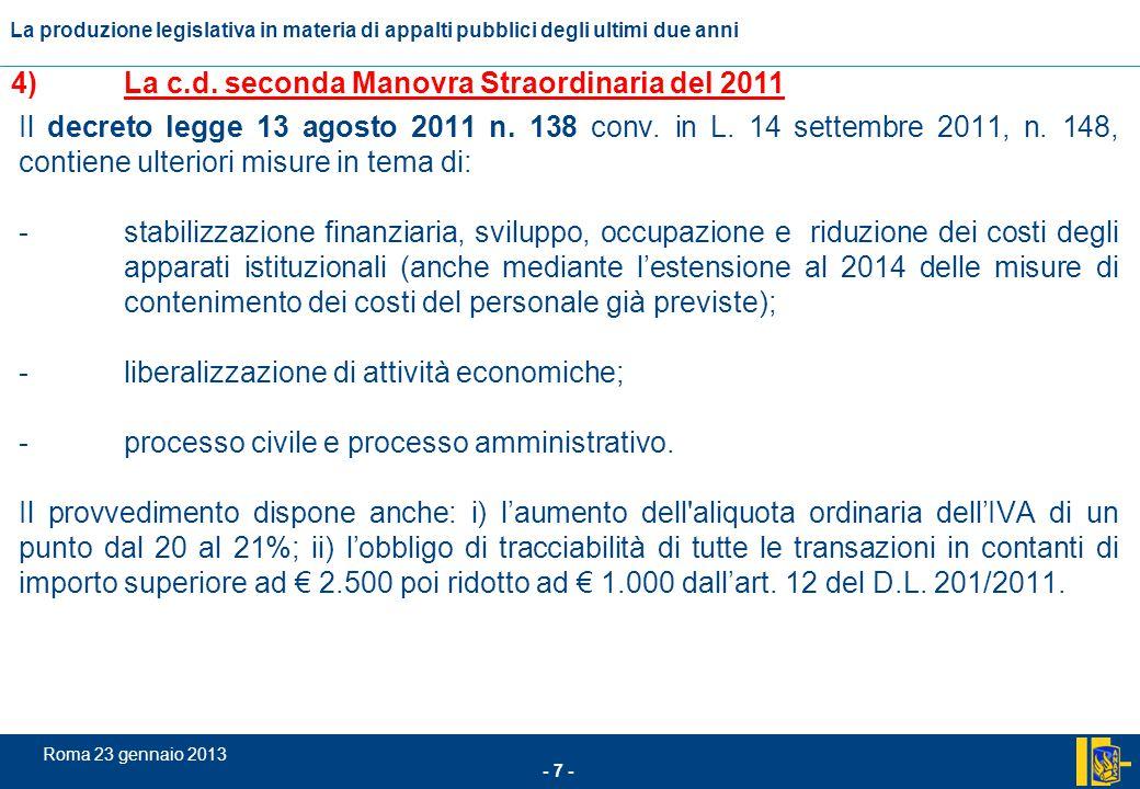 L'incidenza comunitario nel settore degli appalti pubblici - 28 - Roma 23 gennaio 2013 La produzione legislativa in materia di appalti pubblici degli ultimi due anni (segue) b) Norme per incentivare la realizzazione di nuove infrastrutture (art.