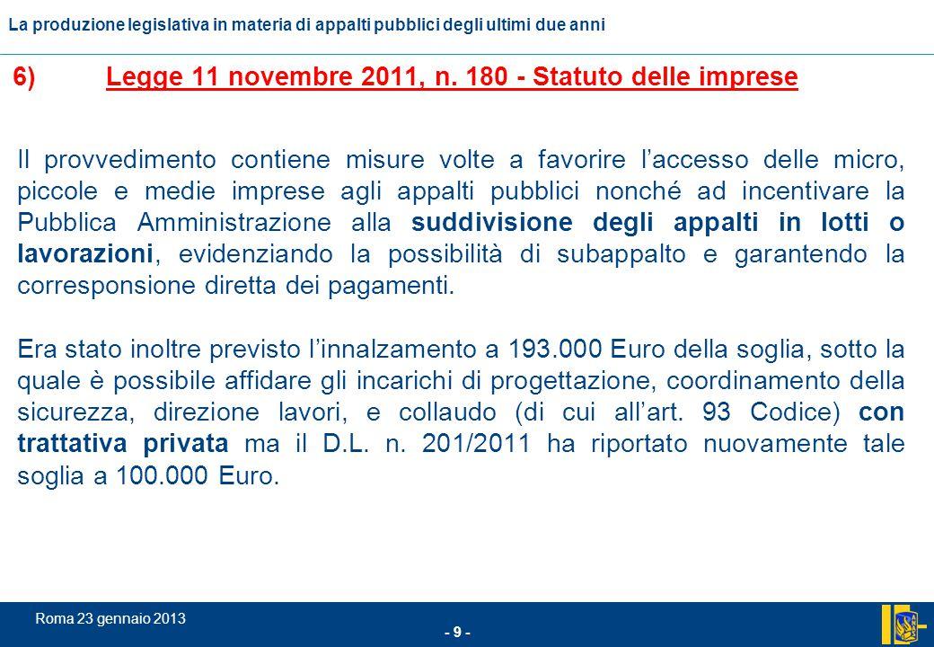 L'incidenza comunitario nel settore degli appalti pubblici - 10 - Roma 23 gennaio 2013 La produzione legislativa in materia di appalti pubblici degli ultimi due anni 7) Legge 12 novembre 2011, n.