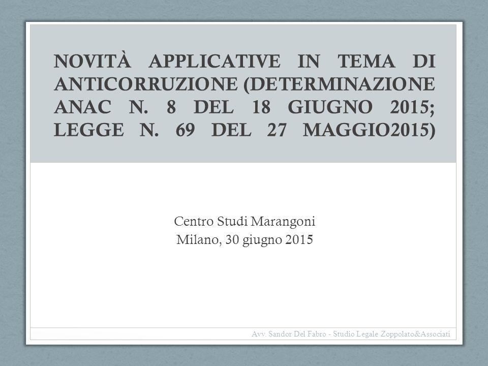 NOVITÀ APPLICATIVE IN TEMA DI ANTICORRUZIONE (DETERMINAZIONE ANAC N. 8 DEL 18 GIUGNO 2015; LEGGE N. 69 DEL 27 MAGGIO2015) Centro Studi Marangoni Milan