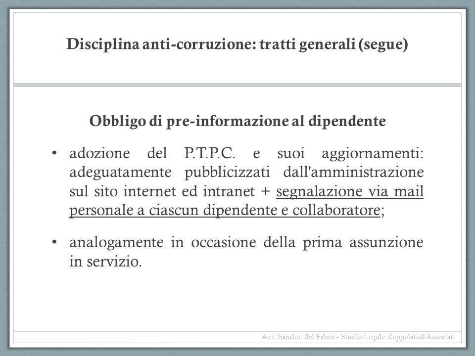 Disciplina anti-corruzione: tratti generali (segue) Obbligo di pre-informazione al dipendente adozione del P.T.P.C. e suoi aggiornamenti: adeguatament