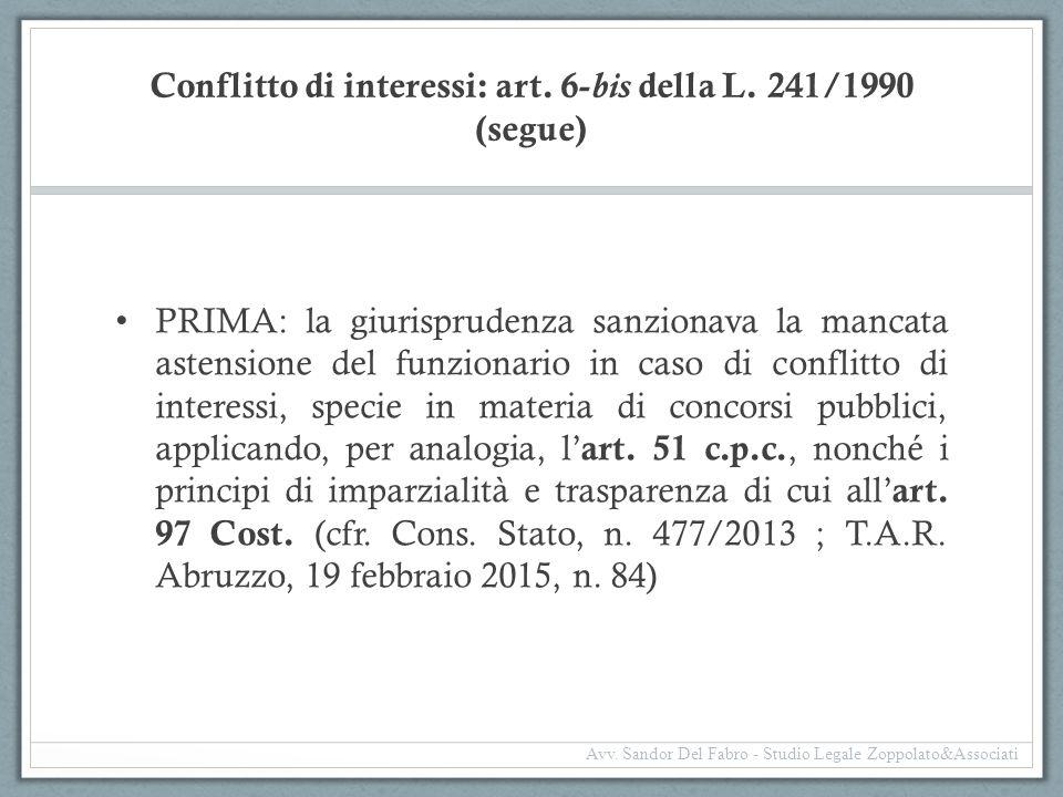 Conflitto di interessi: art. 6- bis della L. 241/1990 (segue) PRIMA: la giurisprudenza sanzionava la mancata astensione del funzionario in caso di con