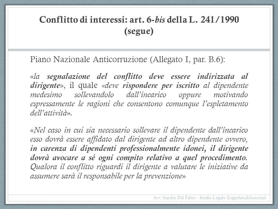 Conflitto di interessi: art. 6- bis della L. 241/1990 (segue) Piano Nazionale Anticorruzione (Allegato I, par. B.6): « la segnalazione del conflitto d