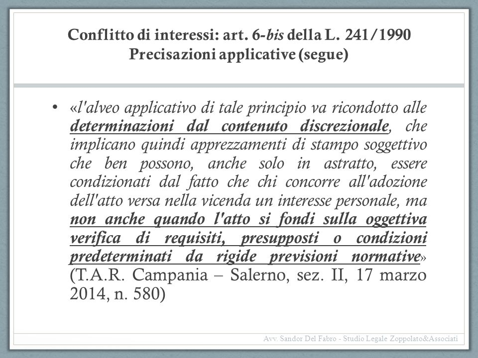 Conflitto di interessi: art. 6- bis della L. 241/1990 Precisazioni applicative (segue) « l'alveo applicativo di tale principio va ricondotto alle dete