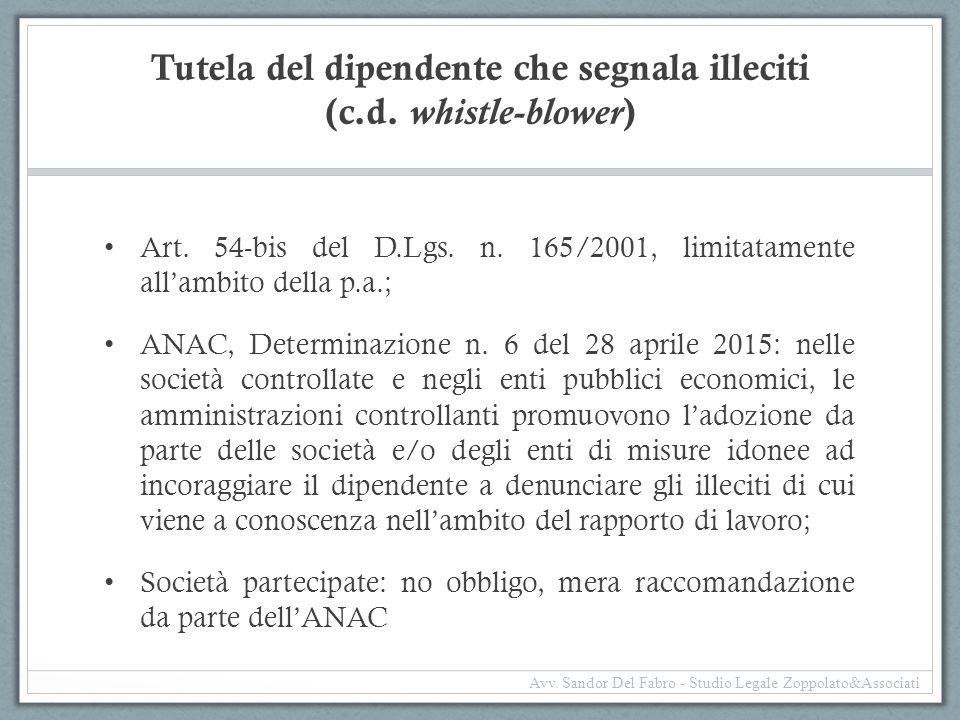 Tutela del dipendente che segnala illeciti (c.d. whistle-blower ) Art. 54-bis del D.Lgs. n. 165/2001, limitatamente all'ambito della p.a.; ANAC, Deter