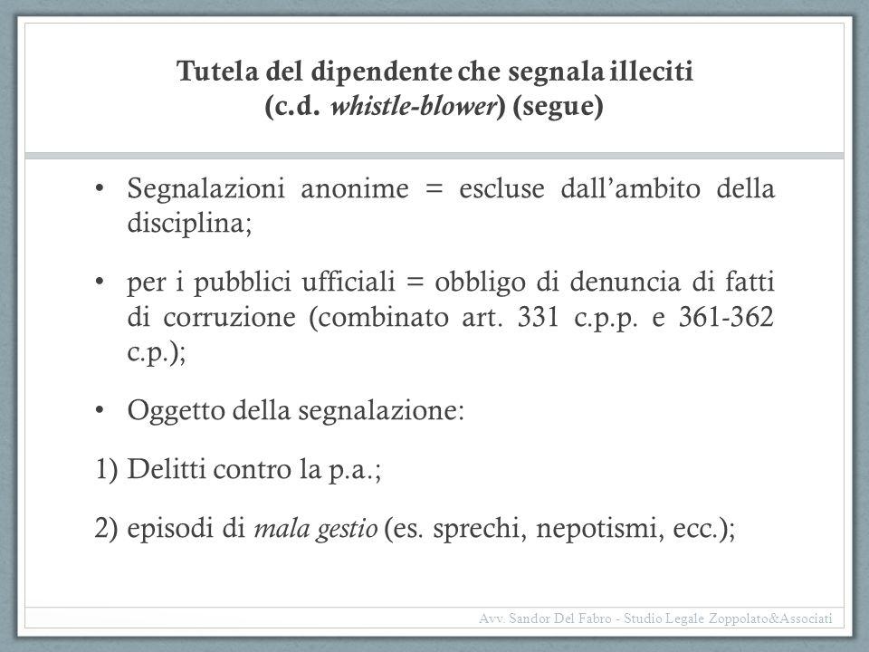 Tutela del dipendente che segnala illeciti (c.d. whistle-blower ) (segue) Segnalazioni anonime = escluse dall'ambito della disciplina; per i pubblici