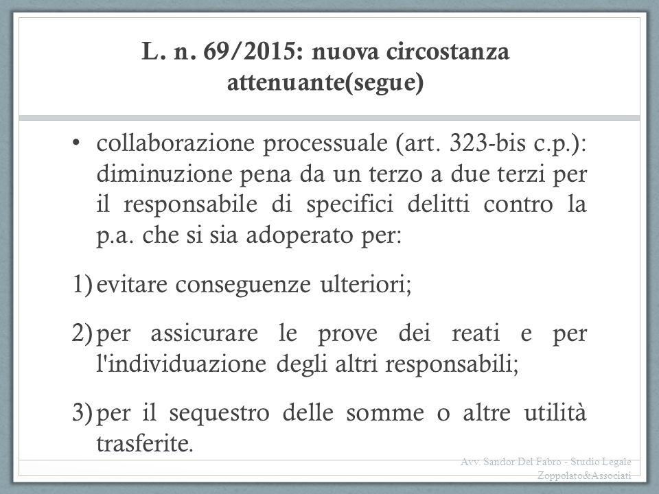 L. n. 69/2015: nuova circostanza attenuante(segue) collaborazione processuale (art. 323-bis c.p.): diminuzione pena da un terzo a due terzi per il res