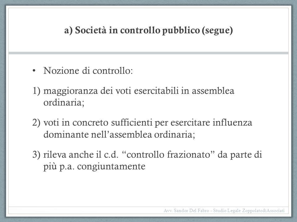 a) Società in controllo pubblico (segue) Nozione di controllo: 1)maggioranza dei voti esercitabili in assemblea ordinaria; 2)voti in concreto sufficie