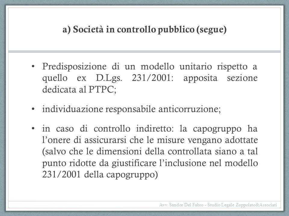 a) Società in controllo pubblico (segue) Predisposizione di un modello unitario rispetto a quello ex D.Lgs. 231/2001: apposita sezione dedicata al PTP