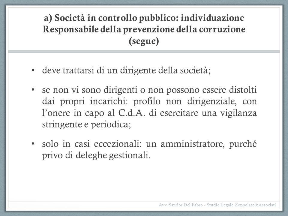a) Società in controllo pubblico: individuazione Responsabile della prevenzione della corruzione (segue) deve trattarsi di un dirigente della società;