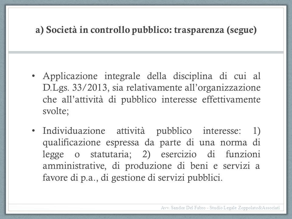 a) Società in controllo pubblico: trasparenza (segue) Applicazione integrale della disciplina di cui al D.Lgs. 33/2013, sia relativamente all'organizz