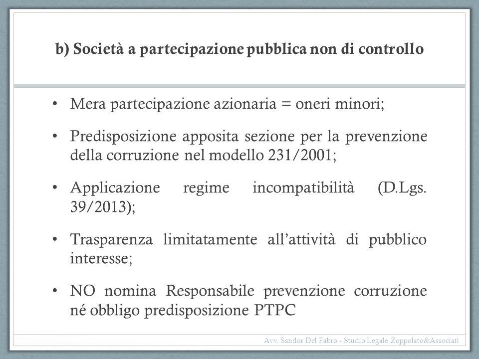 b) Società a partecipazione pubblica non di controllo Mera partecipazione azionaria = oneri minori; Predisposizione apposita sezione per la prevenzion