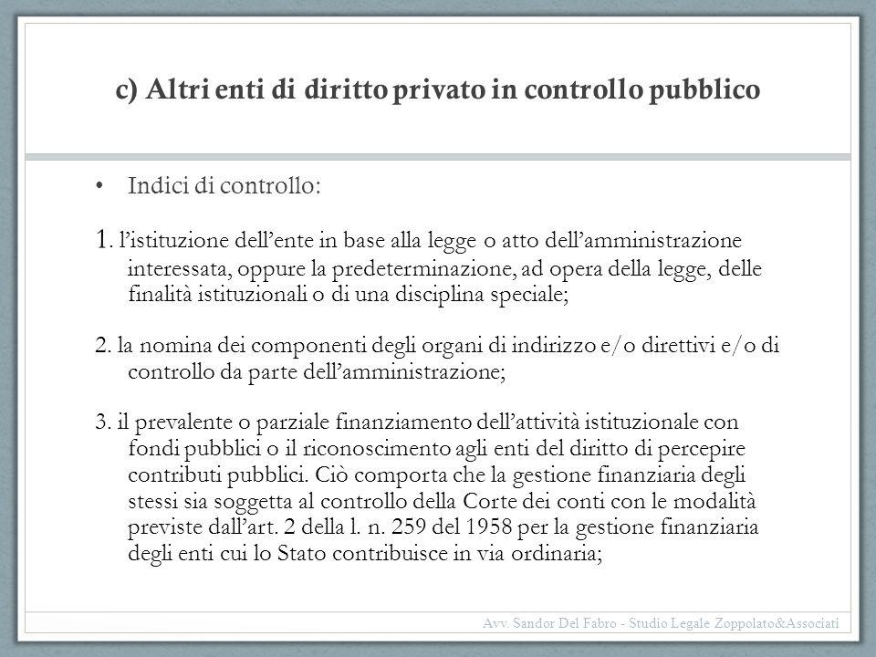 c) Altri enti di diritto privato in controllo pubblico Indici di controllo: 1. l'istituzione dell'ente in base alla legge o atto dell'amministrazione