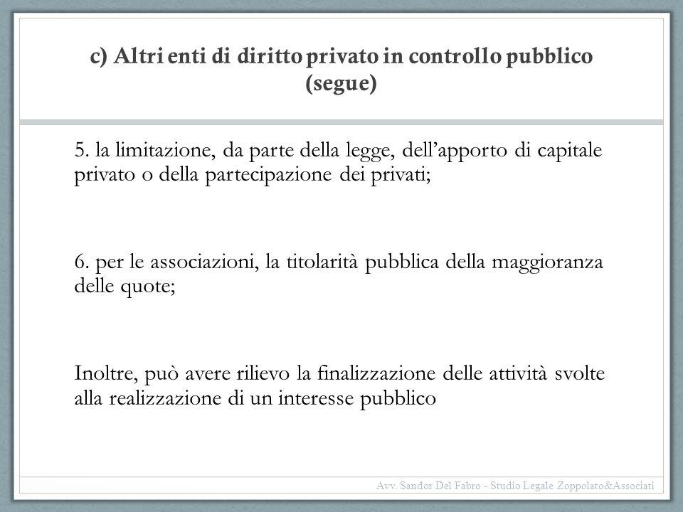 c) Altri enti di diritto privato in controllo pubblico (segue) 5. la limitazione, da parte della legge, dell'apporto di capitale privato o della parte