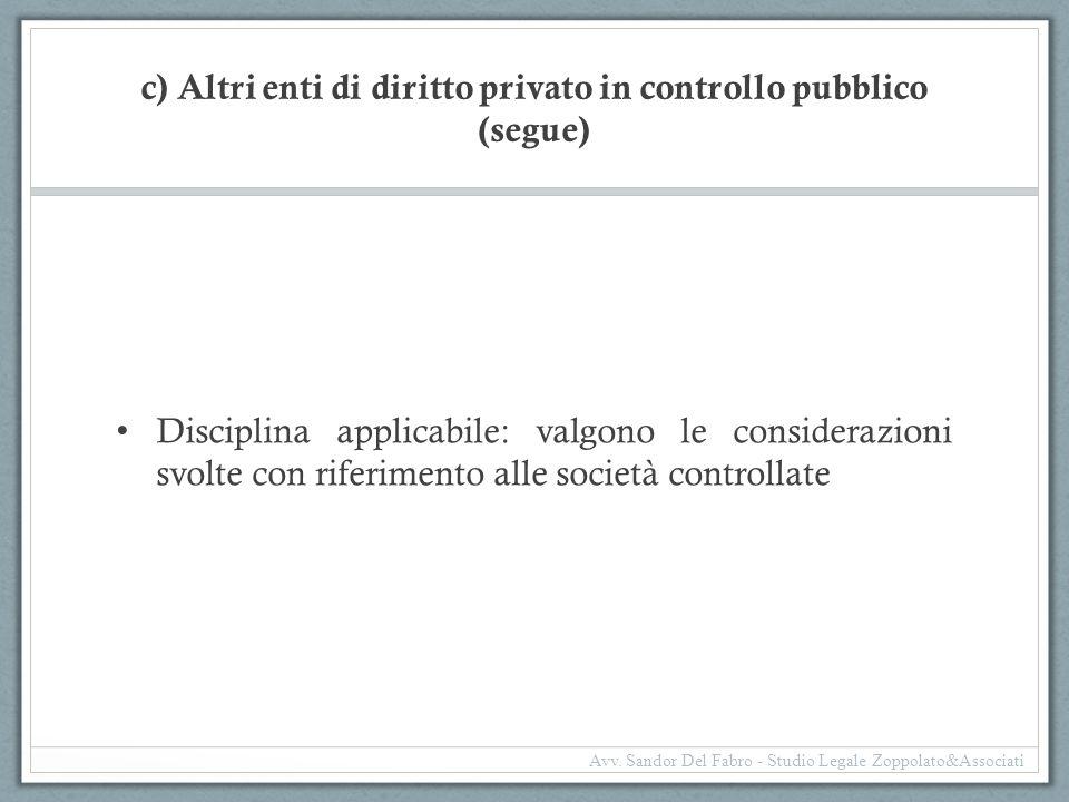 c) Altri enti di diritto privato in controllo pubblico (segue) Disciplina applicabile: valgono le considerazioni svolte con riferimento alle società c