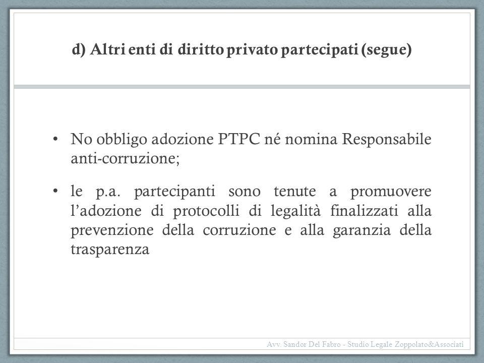 d) Altri enti di diritto privato partecipati (segue) No obbligo adozione PTPC né nomina Responsabile anti-corruzione; le p.a. partecipanti sono tenute
