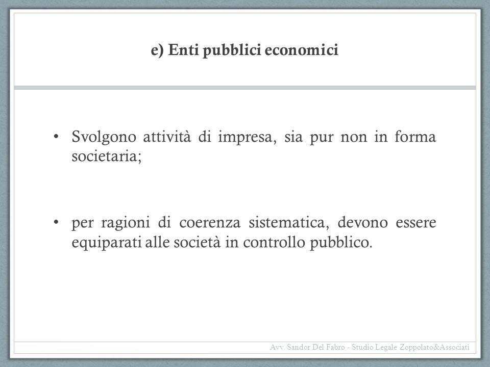 e) Enti pubblici economici Svolgono attività di impresa, sia pur non in forma societaria; per ragioni di coerenza sistematica, devono essere equiparat