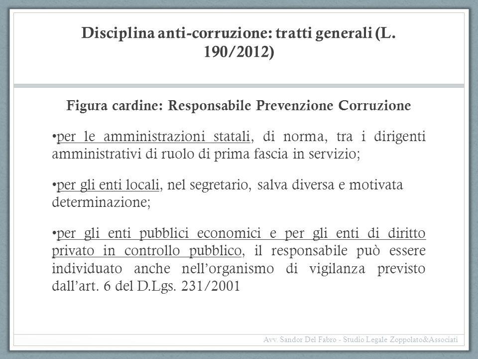 Disciplina anti-corruzione: tratti generali (L. 190/2012) Figura cardine: Responsabile Prevenzione Corruzione per le amministrazioni statali, di norma