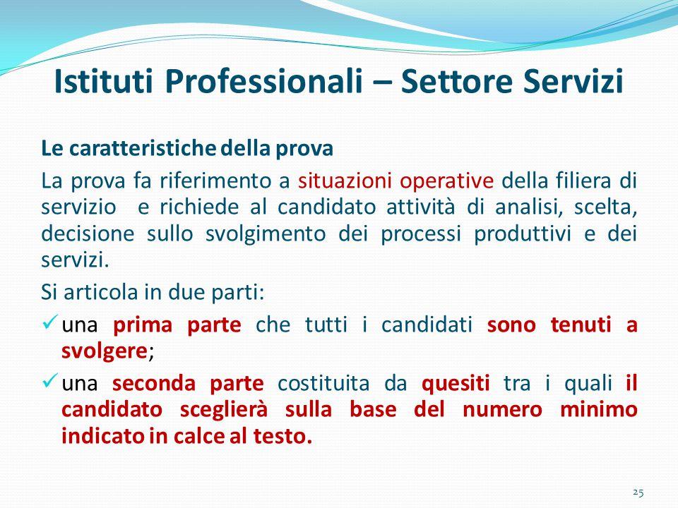 Istituti Professionali – Settore Servizi Le caratteristiche della prova La prova fa riferimento a situazioni operative della filiera di servizio e ric