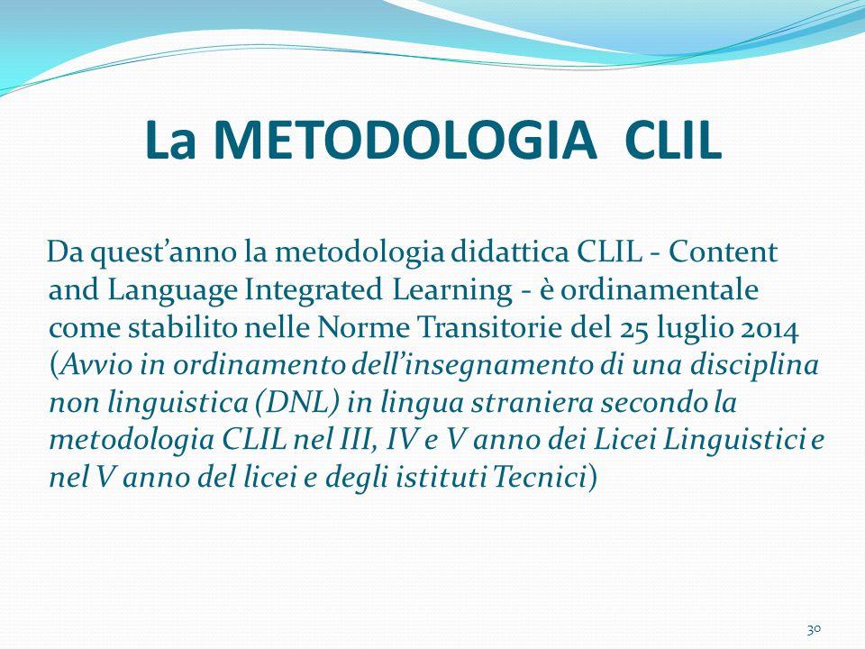 La METODOLOGIA CLIL Da quest'anno la metodologia didattica CLIL - Content and Language Integrated Learning - è ordinamentale come stabilito nelle Norm