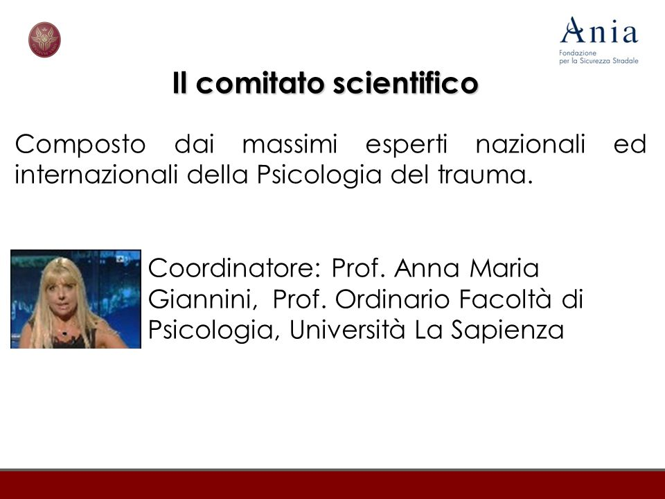 Il comitato scientifico Composto dai massimi esperti nazionali ed internazionali della Psicologia del trauma. Coordinatore: Prof. Anna Maria Giannini,
