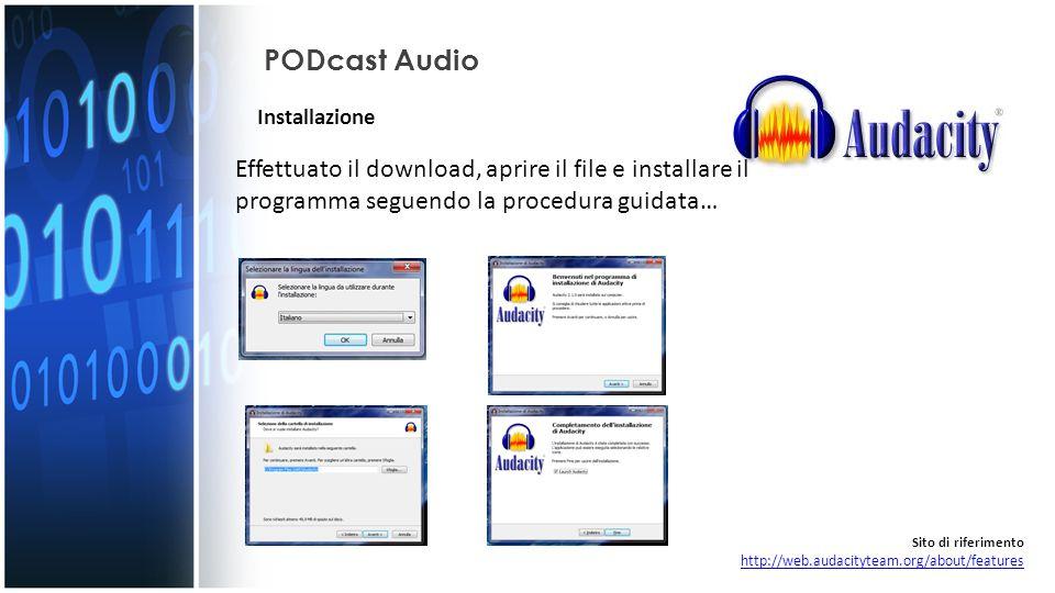 PODcast Audio Effettuato il download, aprire il file e installare il programma seguendo la procedura guidata… Sito di riferimento http://web.audacityt
