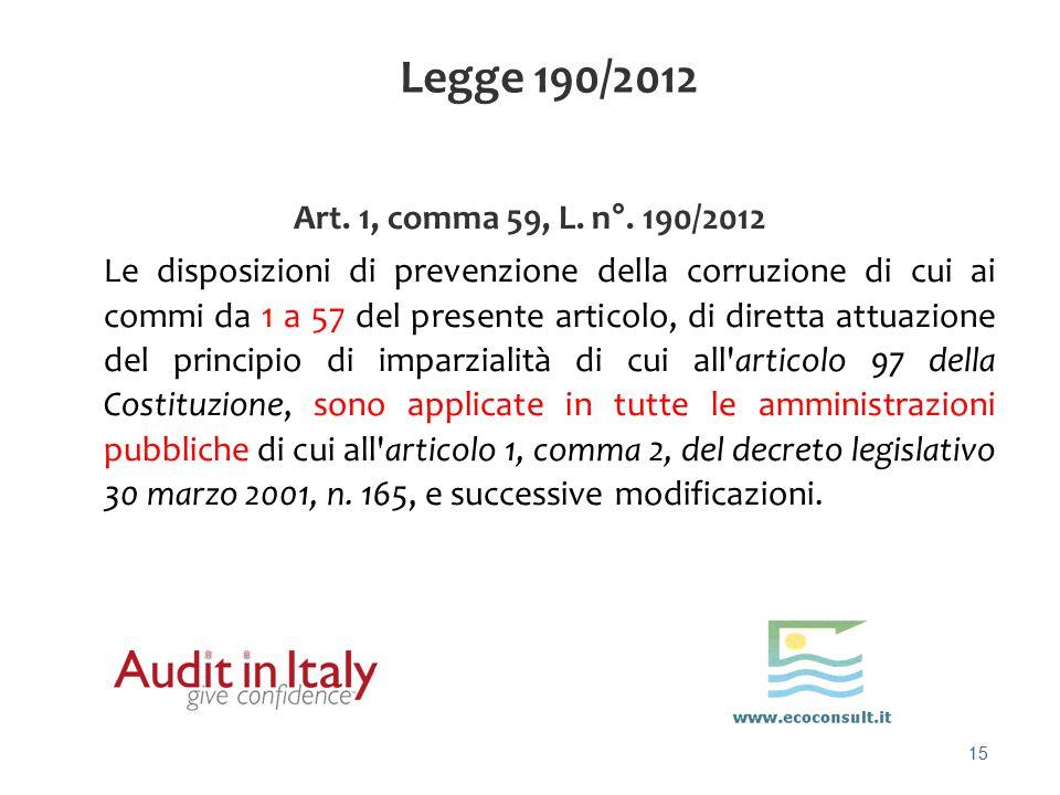 15 Art. 1, comma 59, L. n°. 190/2012 Le disposizioni di prevenzione della corruzione di cui ai commi da 1 a 57 del presente articolo, di diretta attua