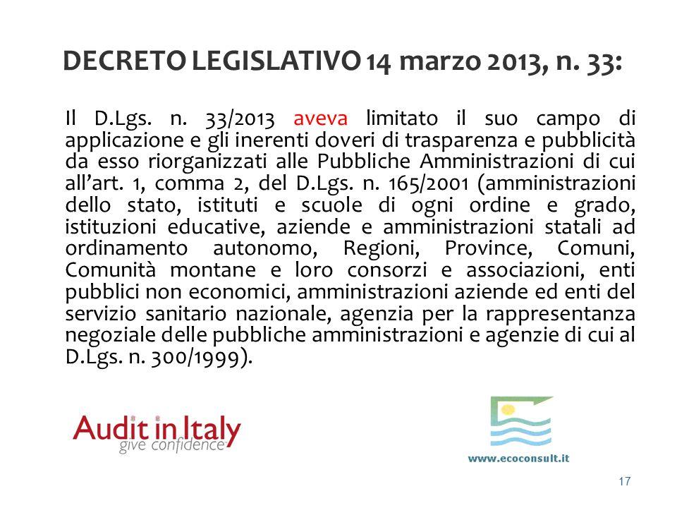 17 Il D.Lgs. n. 33/2013 aveva limitato il suo campo di applicazione e gli inerenti doveri di trasparenza e pubblicità da esso riorganizzati alle Pubbl