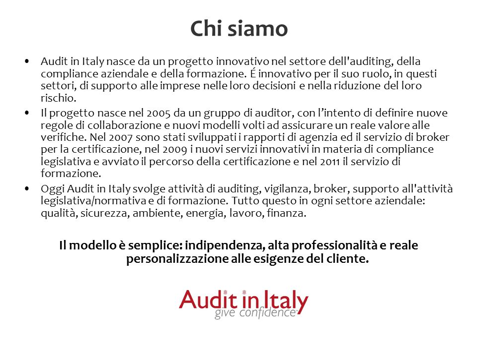 Chi siamo Audit in Italy nasce da un progetto innovativo nel settore dell'auditing, della compliance aziendale e della formazione. É innovativo per il