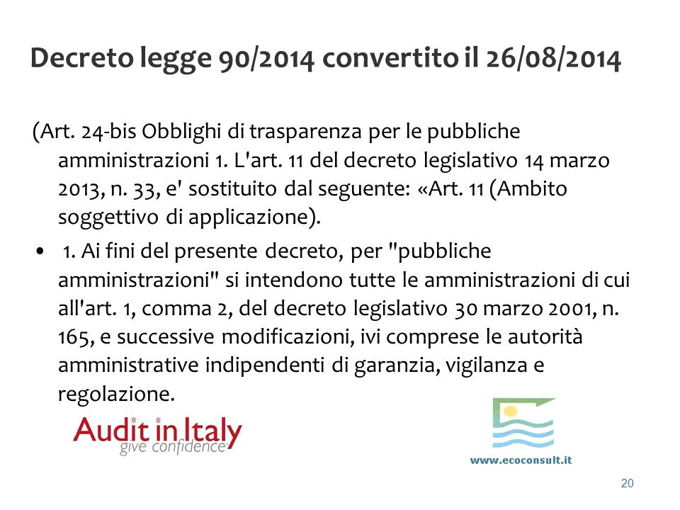 20 Decreto legge 90/2014 convertito il 26/08/2014 (Art. 24-bis Obblighi di trasparenza per le pubbliche amministrazioni 1. L'art. 11 del decreto legis