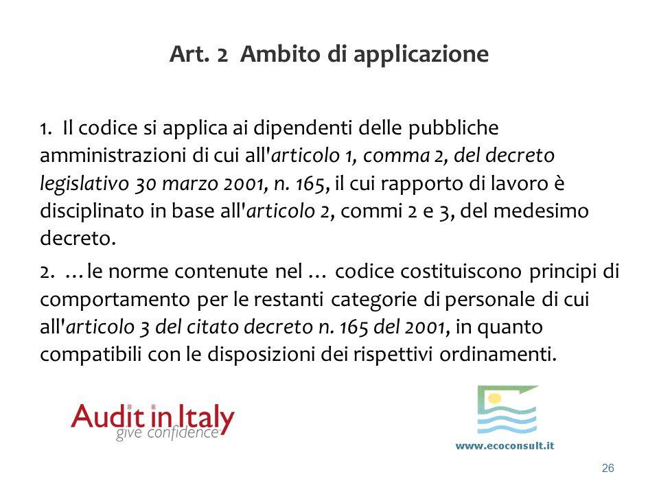 26 Art. 2 Ambito di applicazione 1. Il codice si applica ai dipendenti delle pubbliche amministrazioni di cui all'articolo 1, comma 2, del decreto leg