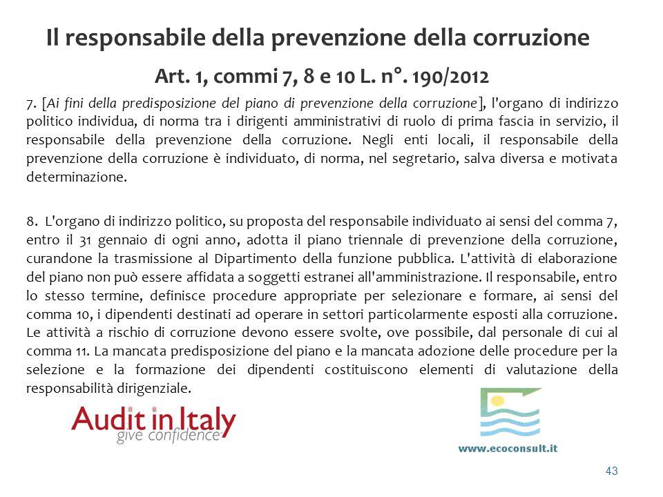 43 Il responsabile della prevenzione della corruzione Art. 1, commi 7, 8 e 10 L. n°. 190/2012 7. [Ai fini della predisposizione del piano di prevenzio