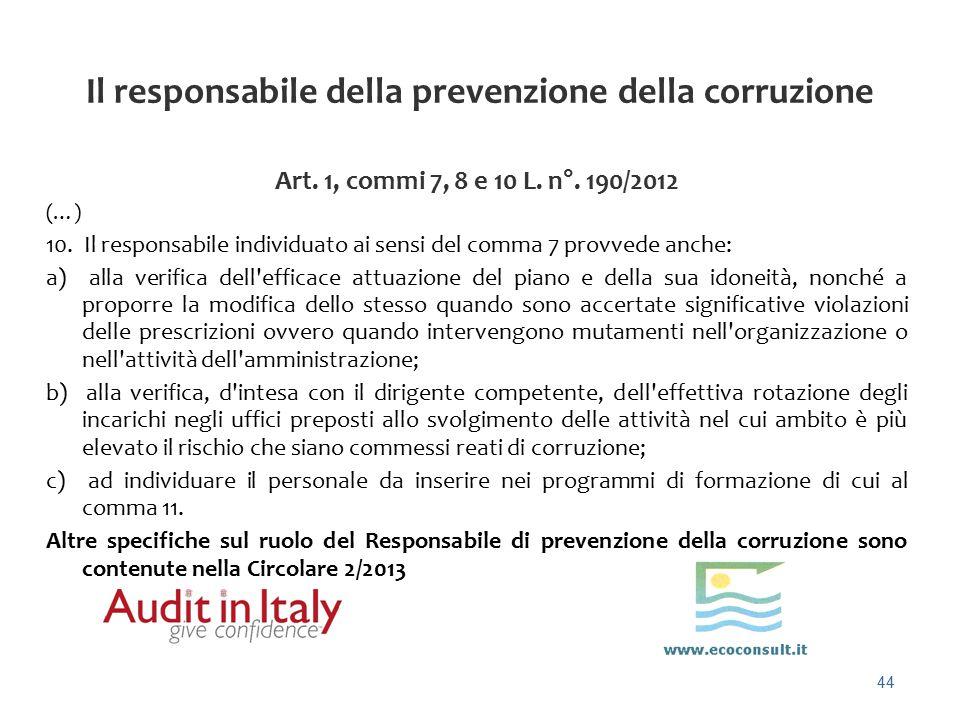 44 Il responsabile della prevenzione della corruzione Art. 1, commi 7, 8 e 10 L. n°. 190/2012 (…) 10. Il responsabile individuato ai sensi del comma 7