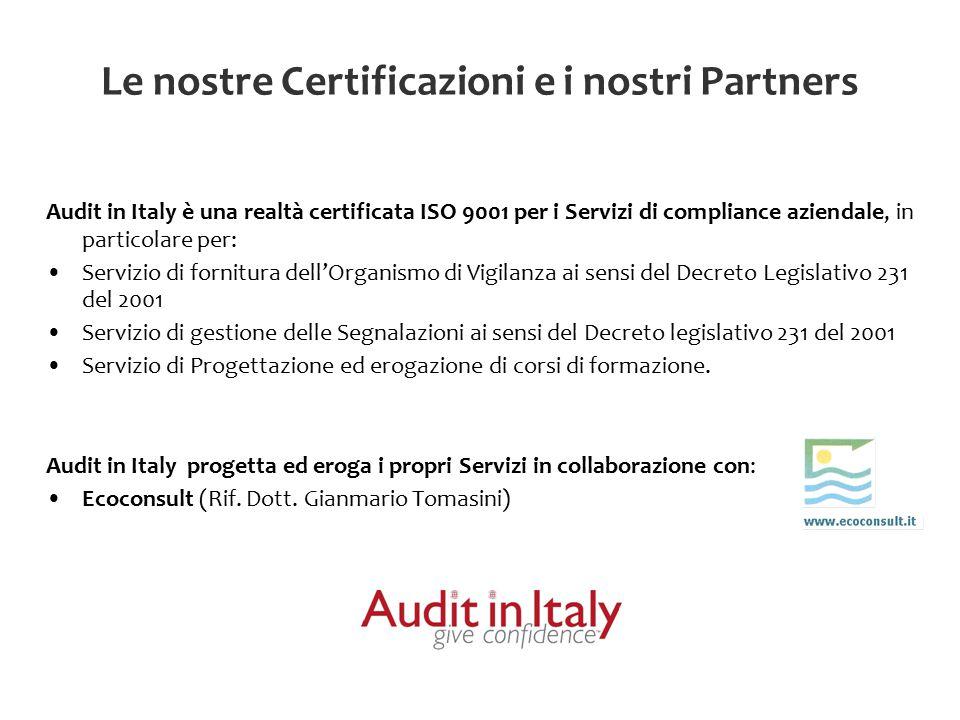 Le nostre Certificazioni e i nostri Partners Audit in Italy è una realtà certificata ISO 9001 per i Servizi di compliance aziendale, in particolare pe