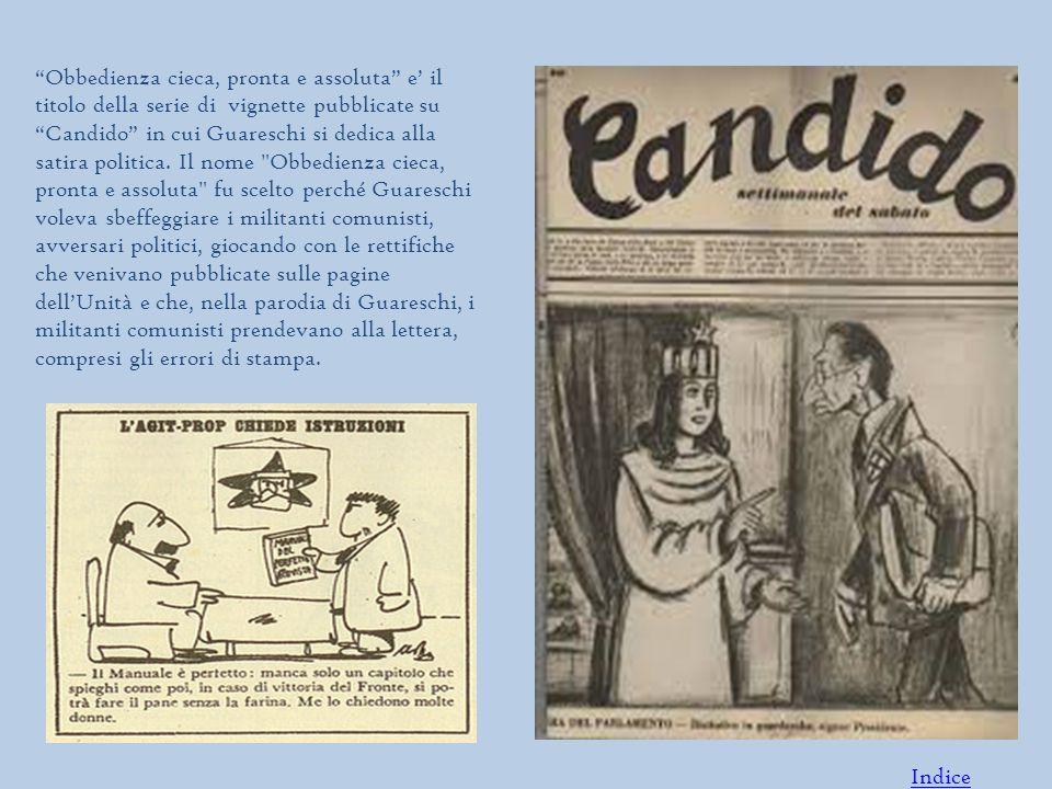 Obbedienza cieca, pronta e assoluta e' il titolo della serie di vignette pubblicate su Candido in cui Guareschi si dedica alla satira politica.
